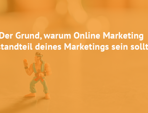 Der Grund, warum Online Marketing ein Bestandteil deines Marketings sein sollte!